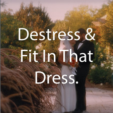 Destress and Fit In That Dress.