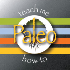 Teach Me How-To Paleo