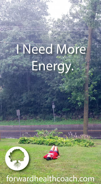 I Need More Energy. | The Low-Hanging Fruit. | Forward Health Coach