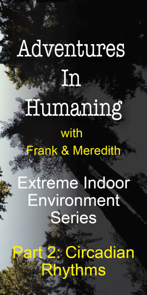 Adventures In Humaning with Frank & Meredith | Extreme Indoor Environment Series | Circadian Rhythms | Frankly Well | Forward Health Coach