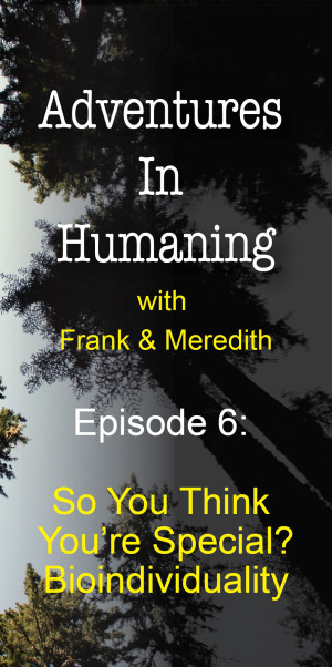 Adventures In Humaning - Episode 6: So You Think You're Special? Bioindividuality | Frank Hults of Frankly Well & Meredith Rhodes of Forward Health Coach