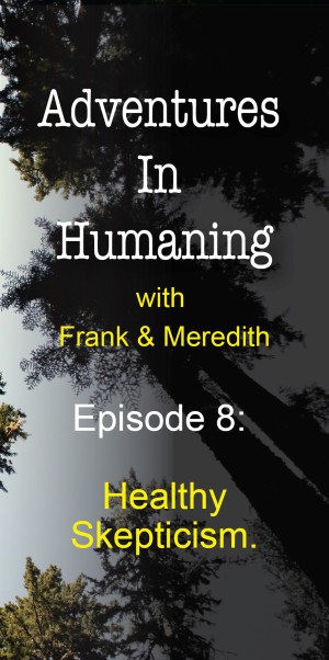 Adventures In Humaning Episode 008: Healthy Skepticism | Frank Hults of Frankly Well & Meredith Rhodes of Forward Health