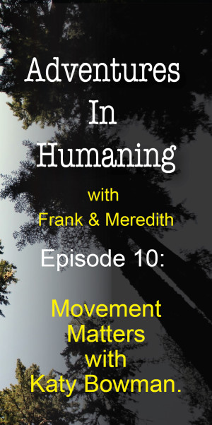 Adventures in Humaning - Episode 10: Movement Matters with Katy Bowman | Frank Hults of Frankly Well & Meredith Rhodes of Forward Health Coach