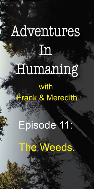 Adventures in Humaning - Episode 11: The Weeds | Frank Hults of Frankly Well, and Meredith Rhodes of Forward Health Coach
