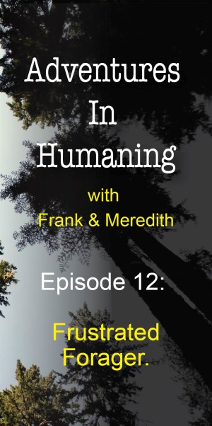 Adventures in Humaning - Episode 12: Frustrated Forager | Frank Hults of Frankly Well & Meredith Rhodes of Forward Health Coach